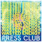Press Club Wasted Energy artwork
